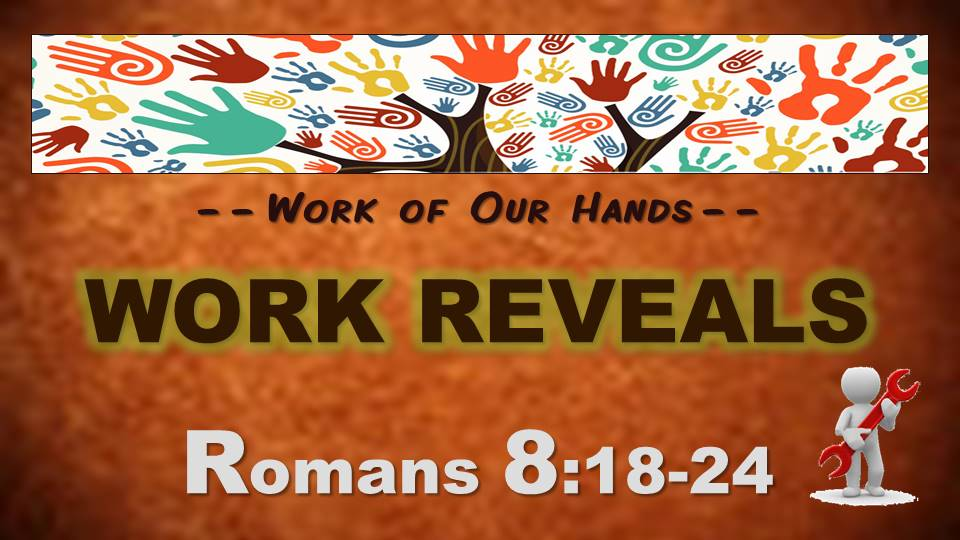 Work Reveals: Romans 8.18-25