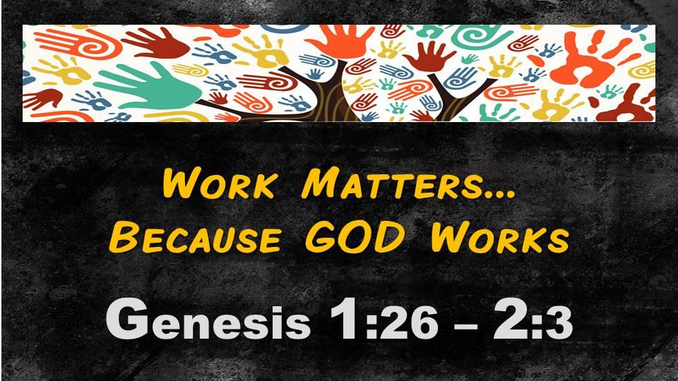 Work Matters: Genesis 1.26-2.3