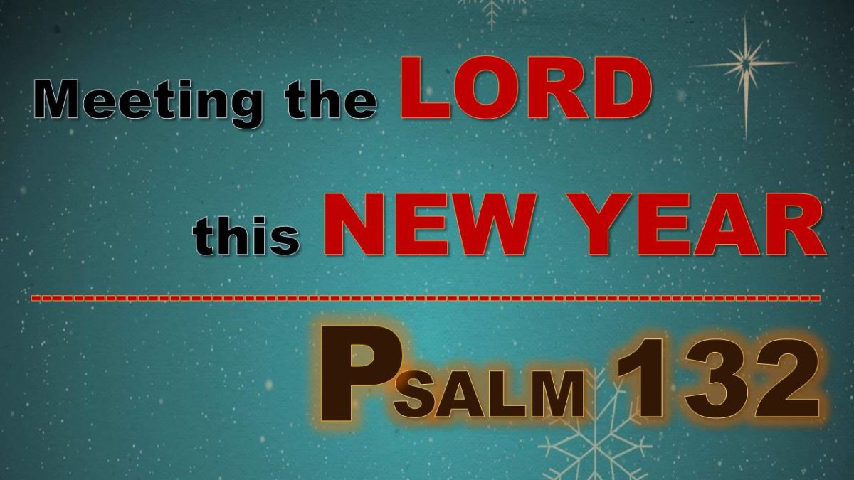 Meeting the LORD this New Year: Psalm 132