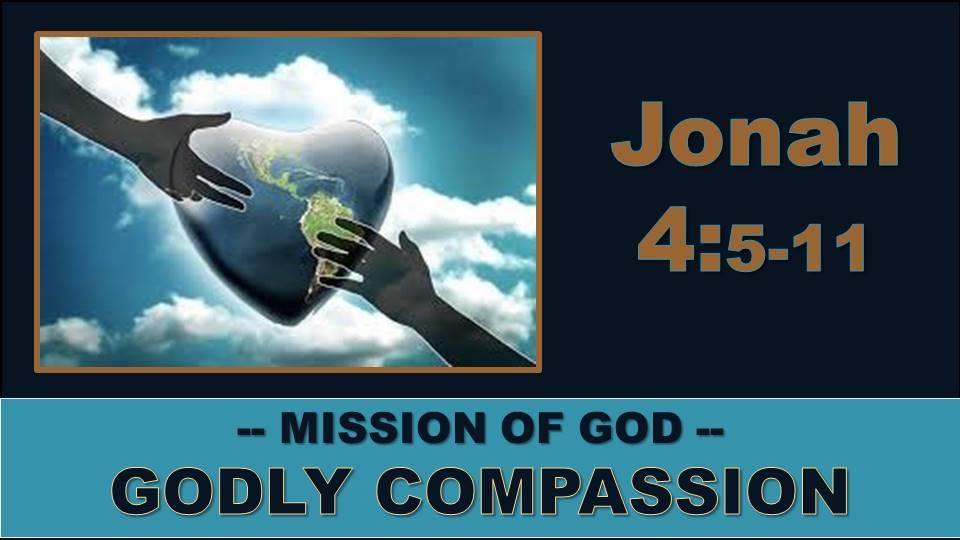 Godly Compassion: Jonah 4.5-11