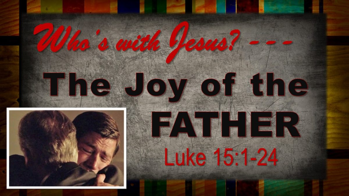 The Joy of the Father: Luke 15.1-24