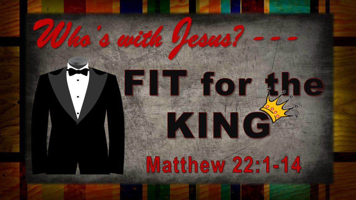 """Fit for the King"" (The Wedding Feast): Matthew 22.1-14"