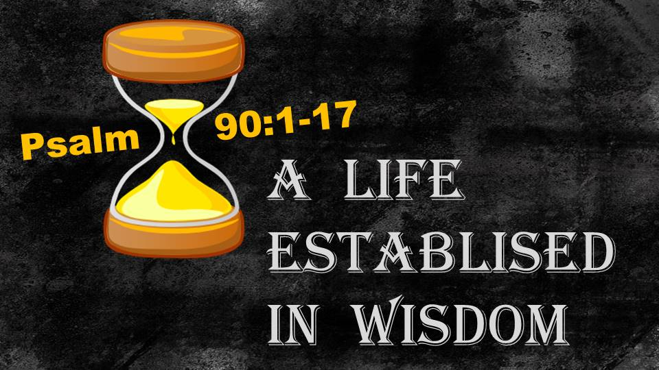 A Life Established in Wisdom: Psalm 90