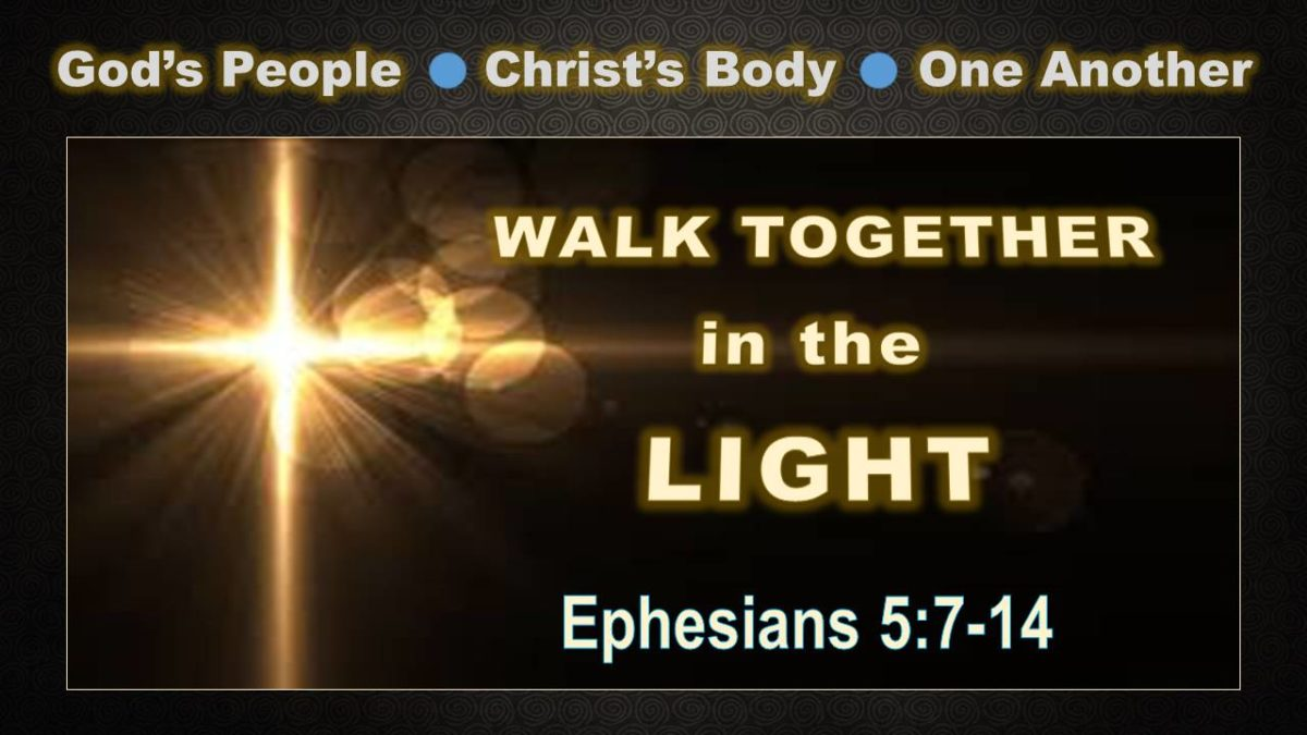 Walk Together, in the Light: Ephesians 5.7-14