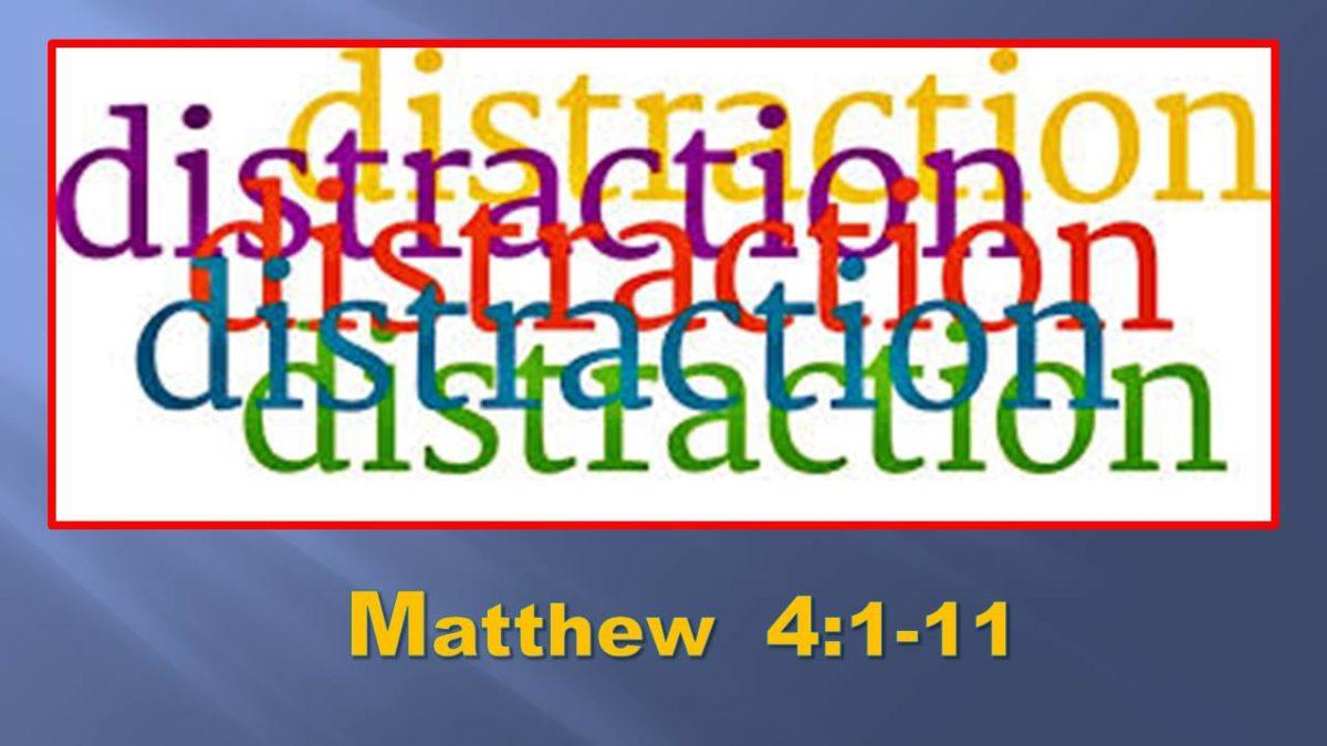 Distraction … (Again!): Matthew 4.1-11