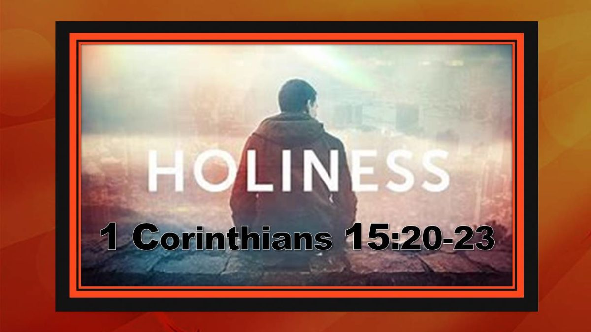 Holiness Yet To Come: 1 Corinthians 15.20-23