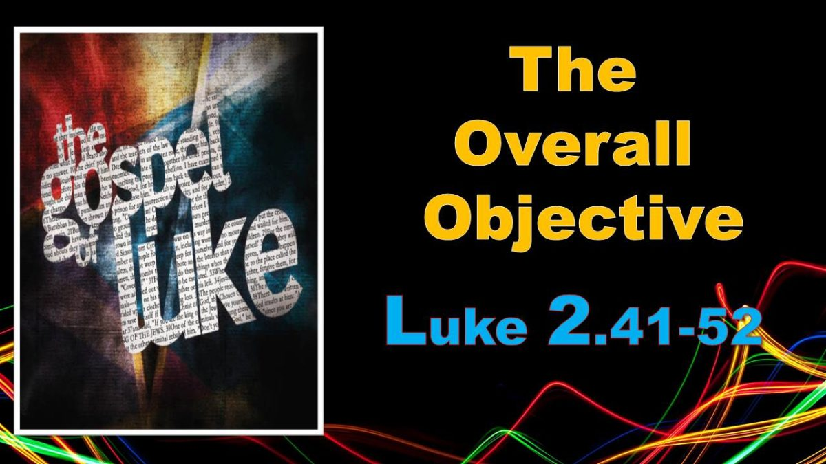 Overall Objective: Luke 2.41-52