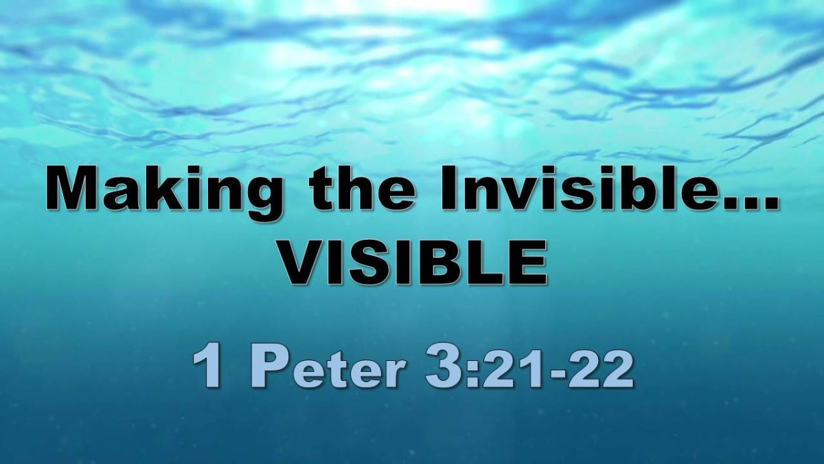 Making the Invisible Visible: 1 Peter 3.21-22