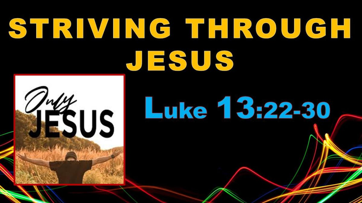 Striving for Jesus: Luke 13.22-30