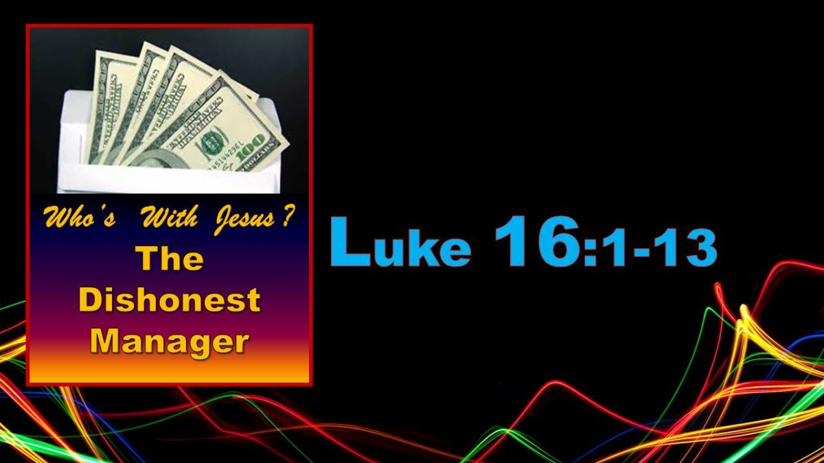 Who's with Jesus? The Dishonest Manager: Luke 16.1-13