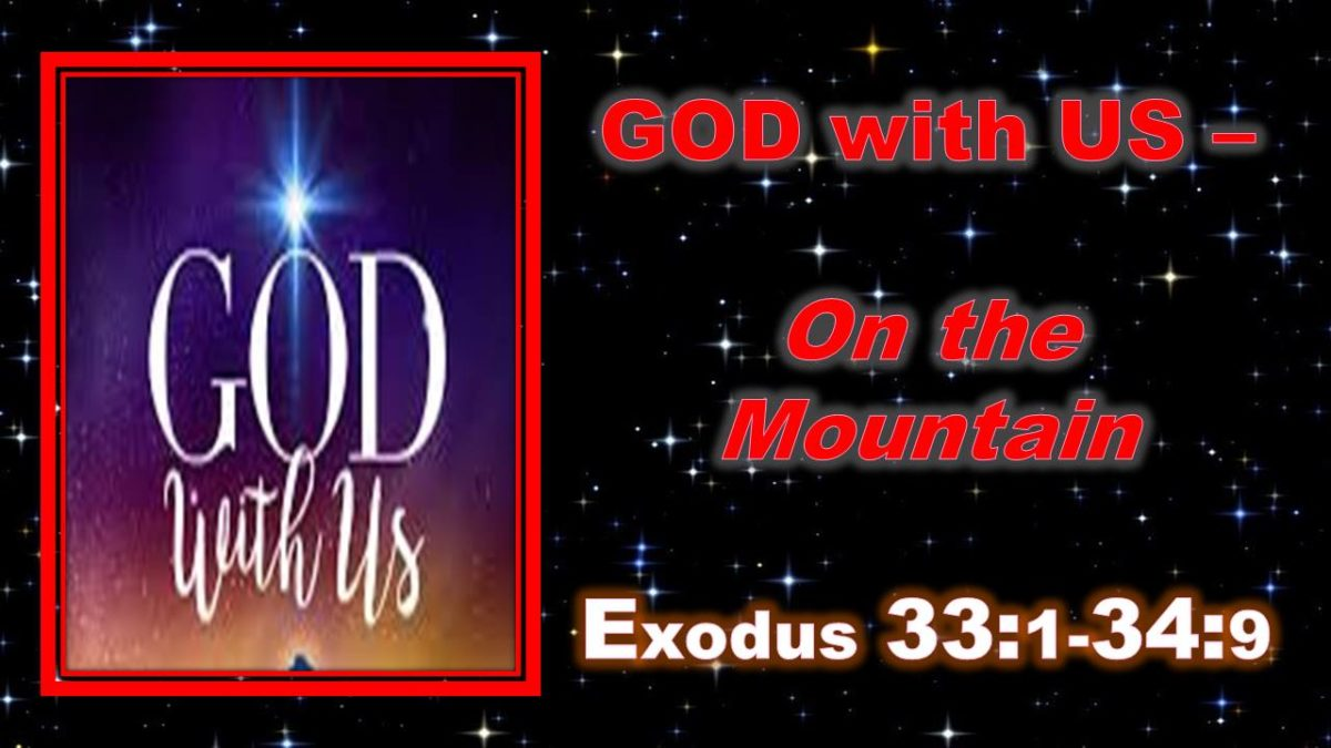 God With Us—On the Mountain: Ex 33.1-34.9